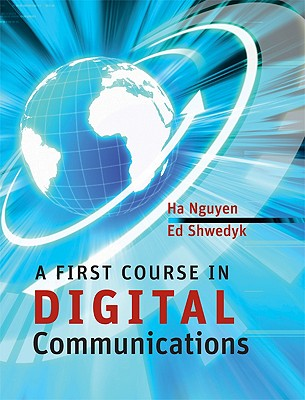 A First Course in Digital Communications By Nguyen, Ha Hoang/ Shwedyk, Ed